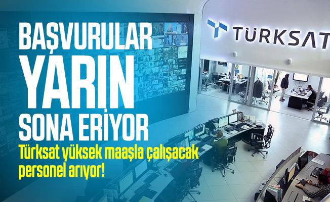 Türksat yüksek maaşla çalışacak personel arıyor! Başvurular yarın sona eriyor