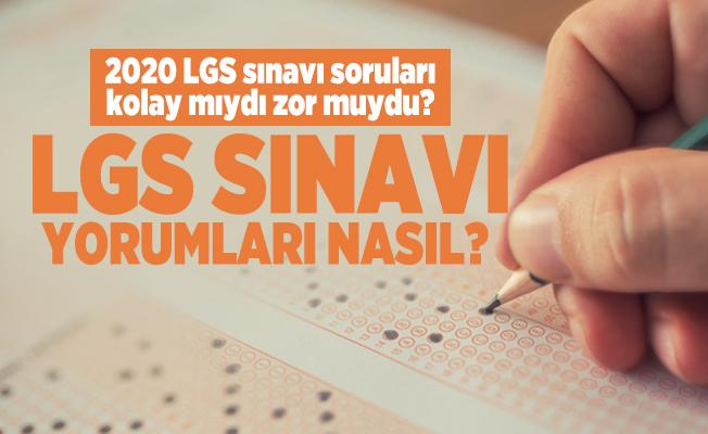 2020 LGS sınavı soruları kolay mıydı zor muydu? LGS sınavı yorumları nasıl?