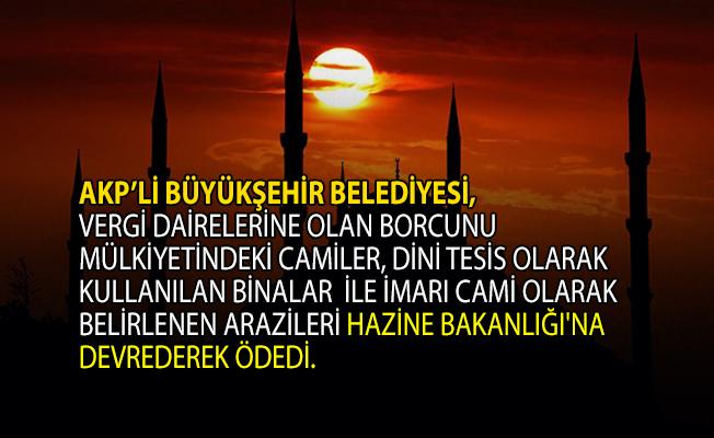 AKP'li Büyükşehir Belediyesi 1 milyar 600 milyon lira borcunu bakın nasıl ödedi!