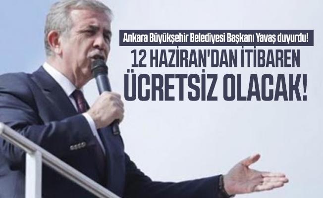 Ankara Büyükşehir Belediyesi Başkanı Yavaş duyurdu! 12 Haziran'dan itibaren ücretsiz olacak!