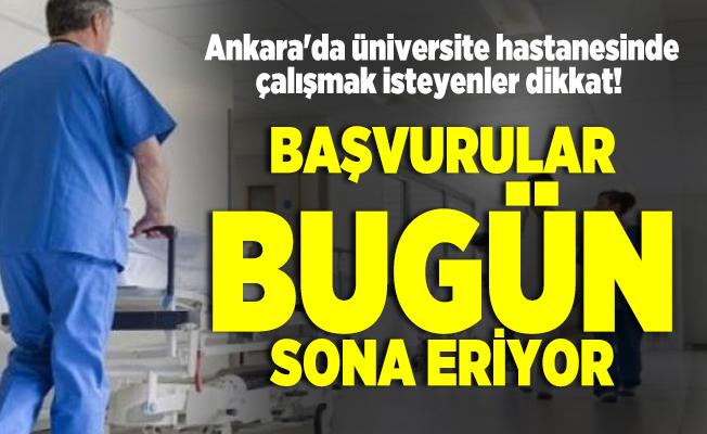 Ankara'da üniversite hastanesinde çalışmak isteyenler dikkat! Başvurular bugün sona eriyor