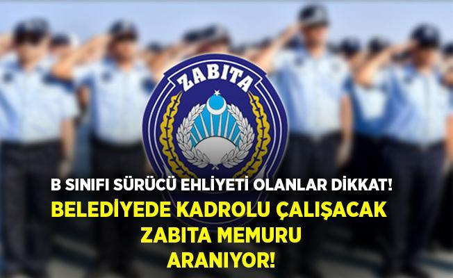 Belediyede çalışmak isteyenler dikkat! Kadrolu zabıta memur alımı yapılıyor! 30 yaş altı adaylar başvurabilir!