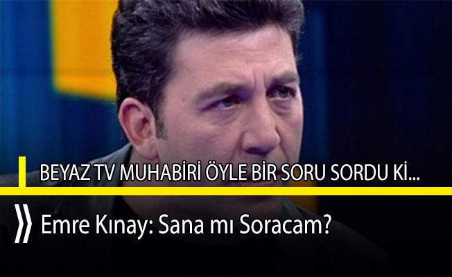 Beyaz TV muhabirinden ünlü oyuncu Emre Kınay'a akıl almaz soru!