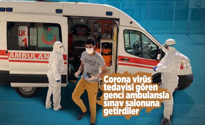 Corona virüs tedavisi gören öğrenciler ambulansla sınav salonuna getirildi
