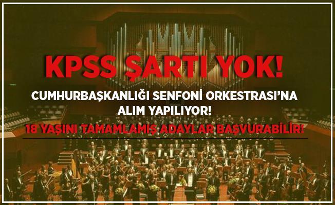 Cumhurbaşkanlığı Senfoni Orkestrası'na alım yapılıyor! 18 yaşını dolduran adaylar başvurabilir! KPSS şartı yok!