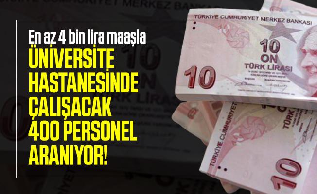 En az 4 bin lira maaşla üniversite hastanesinde çalışacak 400 personel aranıyor!