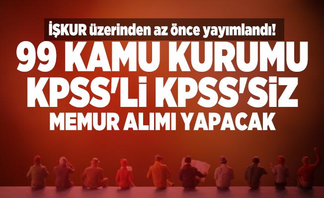 İŞKUR üzerinden az önce yayımlandı! 99 Kamu kurumu KPSS'li KPSS'siz memur alımı yapacak!