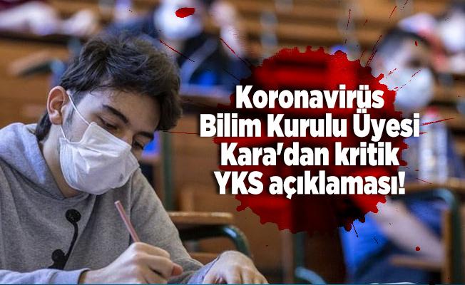 Koronavirüs Bilim Kurulu Üyesi Kara'dan kritik YKS açıklaması!
