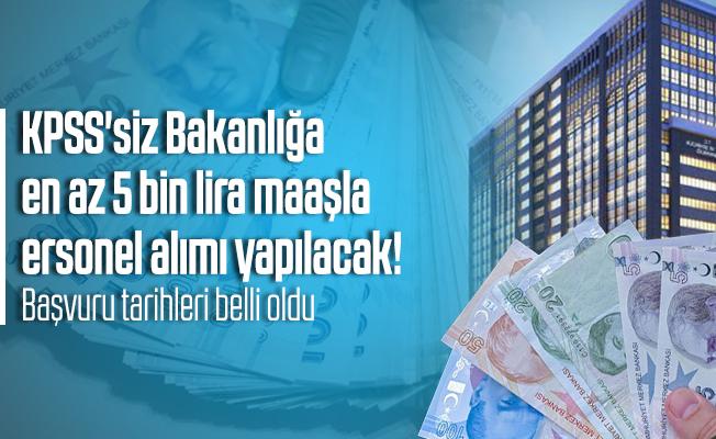 KPSS'siz Bakanlığa en az 5 bin lira maaşla personel alımı yapılacak! Başvuru tarihleri belli oldu