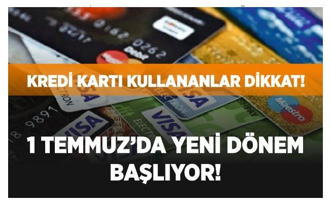 Kredi kartı kullanıcıları dikkat! Yeni dönem başlıyor!