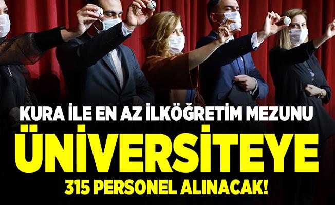 Kura ile en az ilköğretim mezunu üniversiteye 315 personel alınacak!