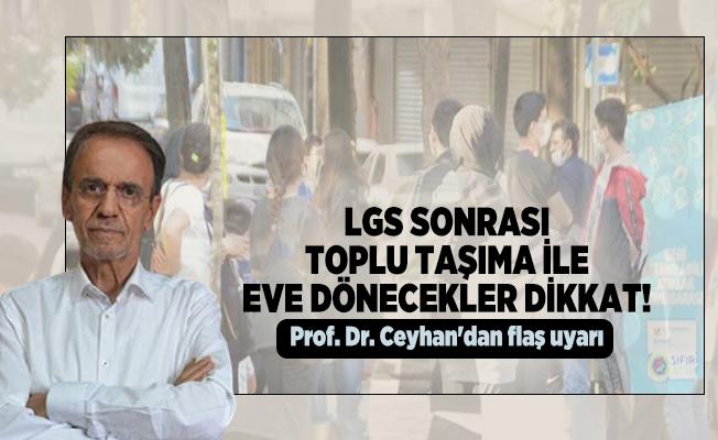 LGS sonrası toplu taşıma ile eve dönecekler dikkat! Prof. Dr. Ceyhan'dan flaş uyarı