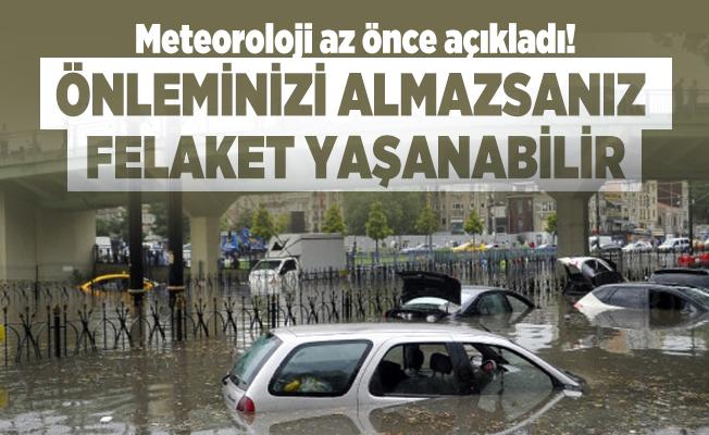 Meteoroloji az önce açıkladı! Önleminizi almazsanız felaket yaşanabilir