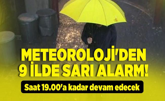 Meteoroloji'den 9 ilde sarı alarm! Saat 19.00'a kadar devam edecek