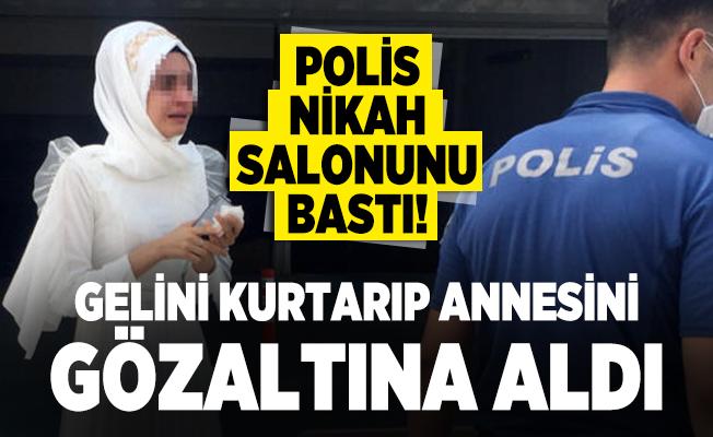 Polis Nikah salonunu bastı! Gelini kurtarıp annesini gözaltına aldı