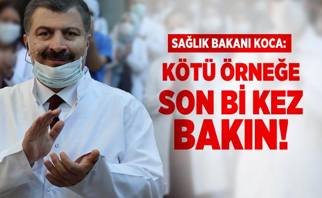 Sağlık Bakanı Koca: Kötü örneğe son bi kez bakın!
