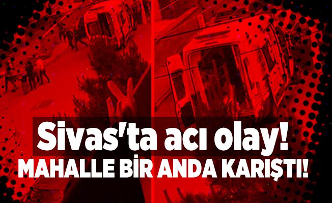 Sivas'ta acı olay! Mahalle bir anda karıştı!
