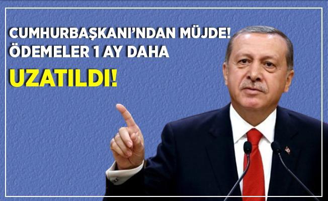 Son dakika Cumhurbaşkanı Erdoğan duyurdu! Ödemeler 1 ay daha uzatıldı!