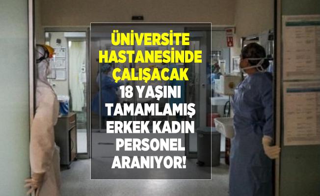 Üniversite hastanesinde çalışacak 18 yaşını tamamlamış erkek kadın personel aranıyor!