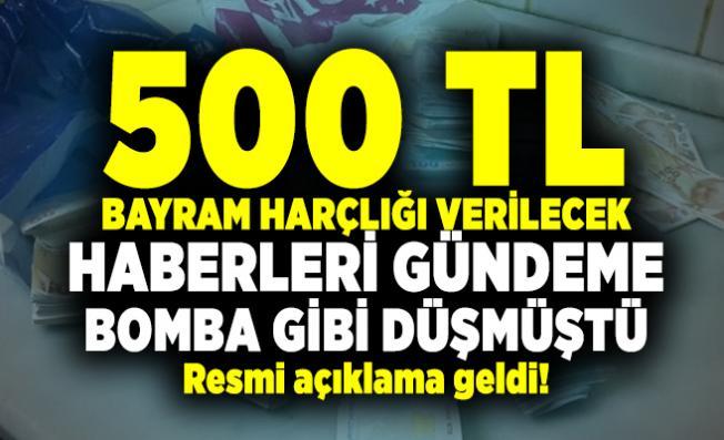 500 TL Bayram Harçlığı verilecek haberleri ile ilgili Resmi açıklama geldi!