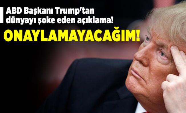 ABD Başkanı Trump'tan dünyayı şoke eden açıklama! Onaylamayacağım!