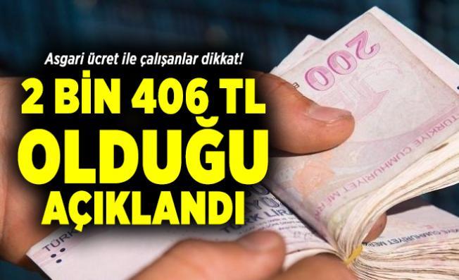 Asgari ücret ile çalışanlar dikkat! 2 bin 406 TL olduğu açıklandı