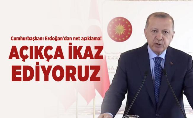 Cumhurbaşkanı Erdoğan'dan net açıklama! Açıkça ikaz ediyoruz