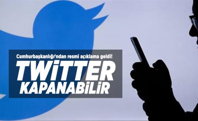 Cumhurbaşkanlığı'ndan resmi açıklama geldi! Twitter kapanabilir