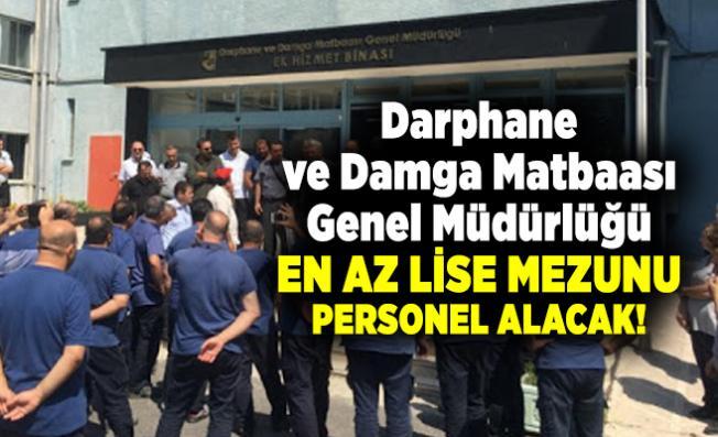 Darphane ve Damga Matbaası Genel Müdürlüğü en az lise mezunu personel alacak!