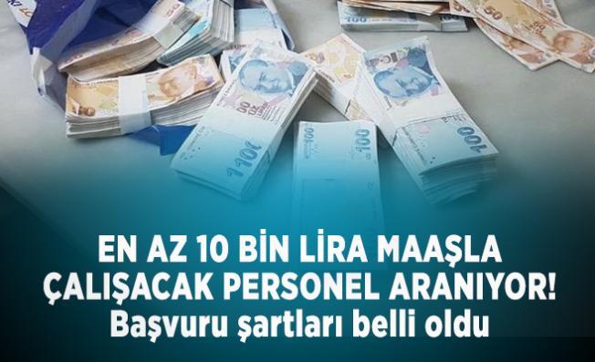 En az 10 bin lira maaşla çalışacak personel aranıyor! Başvuru şartları belli oldu