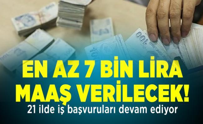 En az 7 bin lira maaş verilecek! 21 ilde iş başvuruları devam ediyor