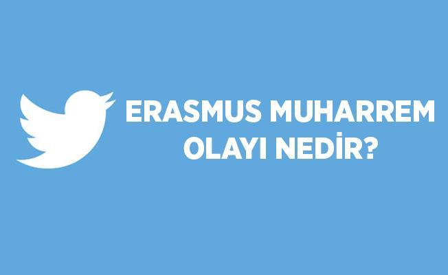 Erasmus Muharrem kimdir? Erasmus Muharrem olay nedir?