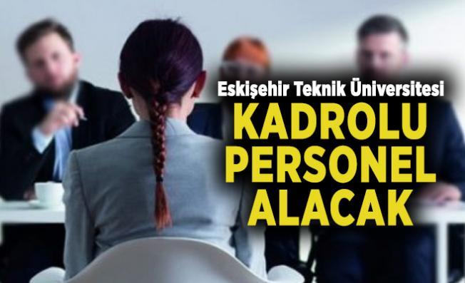 Eskişehir Teknik Üniversitesi kadrolu personel alacak