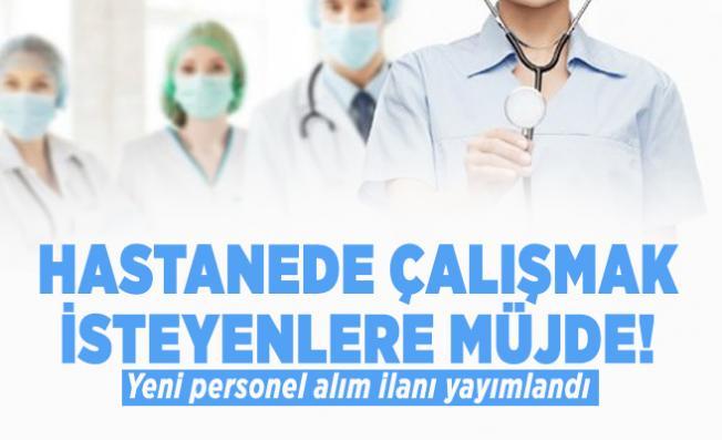 Hastanede çalışmak isteyenlere müjde! Yeni personel alım ilanı yayımlandı