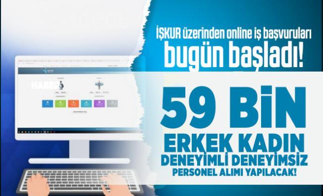 İŞKUR üzerinden online iş başvuruları bugün başladı! 59 bin erkek kadın deneyimli deneyimsiz personel alımı yapılacak!