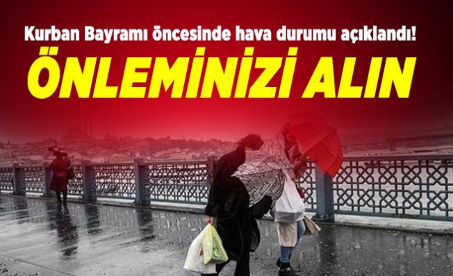 Kurban Bayramı öncesinde hava durumu açıklandı! Önleminizi alın