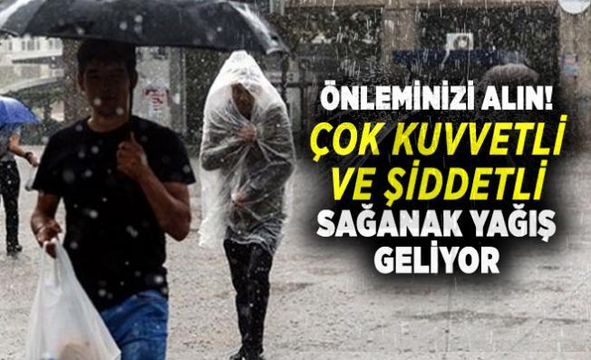 Önleminizi alın! Çok kuvvetli ve şiddetli sağanak yağış geliyor