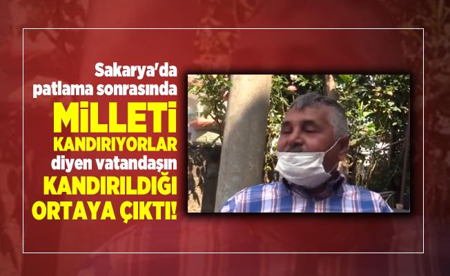 Sakarya'da patlama sonrasında Milleti kandırıyorlar diyen vatandaşın kandırıldığı ortaya çıktı!