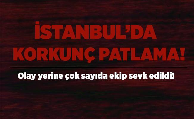 Son dakika İstanbul'da korkunç patlama meydana geldi! Olay yerine çok sayıda ekip sevk edildi!