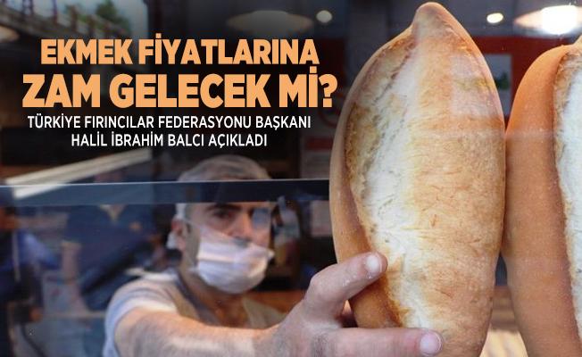 Son dakika ekmek fiyatlarına zam gelecek mi? Fırıncılar Odası Başkanı Balcı açıkladı