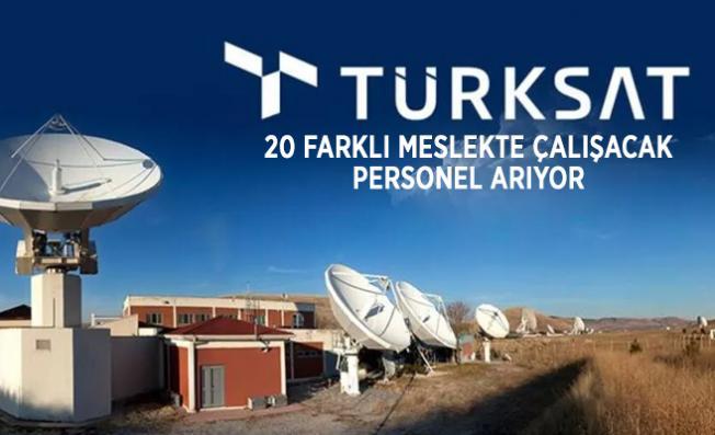 Türksat yüksek maaşla çalışacak 20 farklı meslekte personel arıyor!