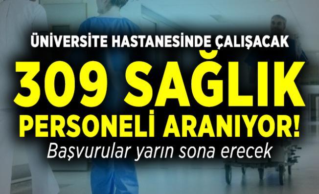 Üniversite hastanesinde çalışacak 309 sağlık personeli aranıyor! Başvurular yarın sona erecek