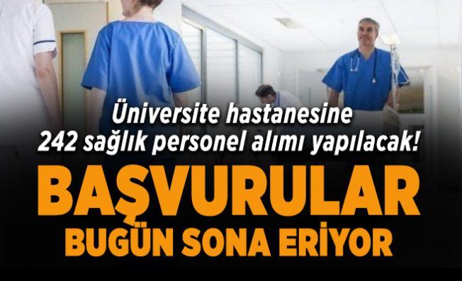 Üniversite hastanesine 242 sağlık personel alımı yapılacak! Başvurular bugün sona eriyor