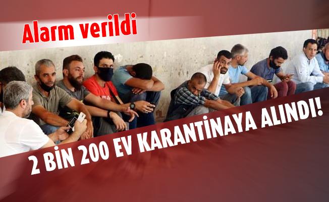 2 bin 200 ev karantinaya alındı! Alarm verildi