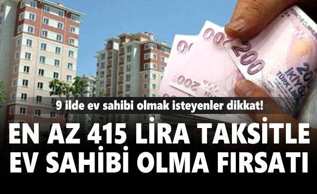 9 ilde ev sahibi olmak isteyenler dikkat! En az 415 lira taksitle ev sahibi olma fırsatı