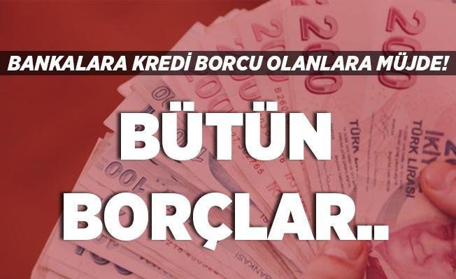 Bankaya borcu olan vatandaşlar dikkat! Bankalardan müjde! Bütün borçlar..