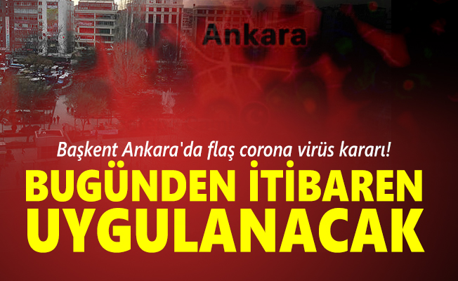 Başkent Ankara'da flaş corona virüs kararı! Bugünden itibaren uygulanacak