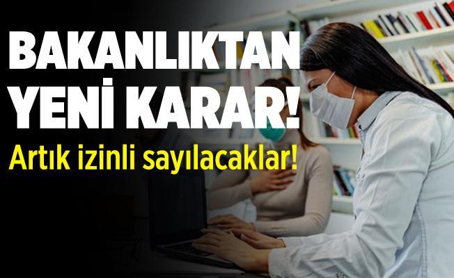 Çalışanlara müjde! Sağlık Bakanlığı yeni karar aldı! Artık izinli sayılacaklar!