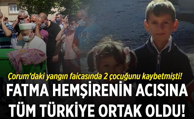 Çorum'daki yangında acı gerçek ortaya çıktı! Yangında 2 çocuğunu kaybeden Fatma Hemşirenin acısına tüm Türkiye ortak oldu!