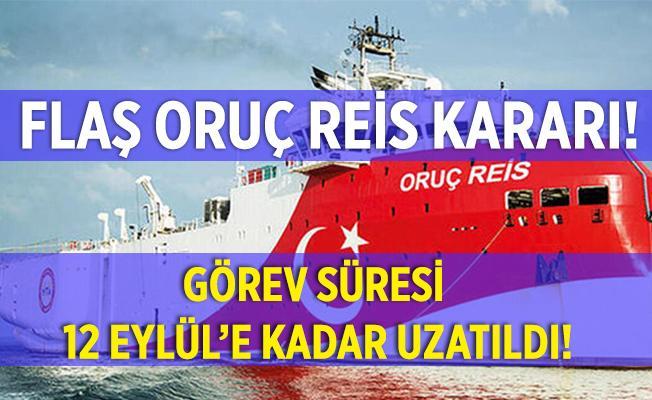 Doğu Akdeniz'deki Oruç Reis gemisiyle ilgili son dakika kararı! 12 Eylül'e kadar uzatıldı!